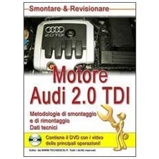 Motore Audi 2.0 TDI. Metodologie di smontaggio e di rimontaggio. Dati tecnici. Con CD-ROM