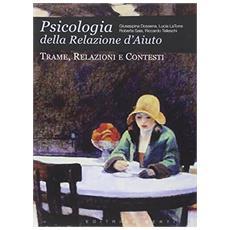 Psicologia della relazione d'aiuto. Trame, relazioni e contesti