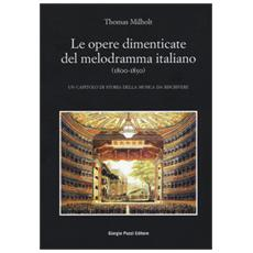 Le opere dimenticate del melodramma italiano (1800-1850) . Un capitolo di storia della musica da riscrivere