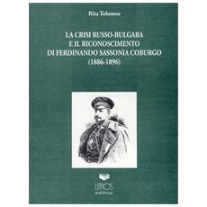 La crisi russo-bulgara ed il riconoscimento di Ferdinando Sassonia - Coburgo (1886-1896)