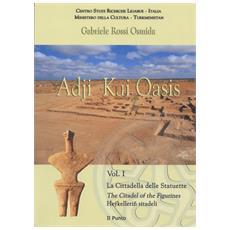 Adji Kui Oasis. La cittadella delle statuette. Ediz. italiana, inglese e turkmena. 1.
