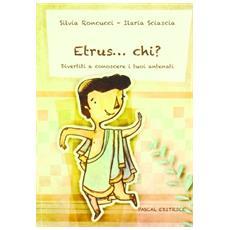 Etrus. . . chi? Divertiti a conoscere i tuoi antenati