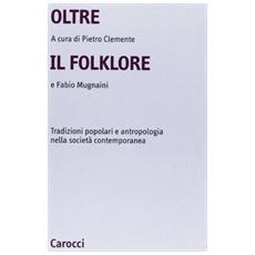 Oltre il folklore. Tradizioni popolari e antropologia nella società contemporanea