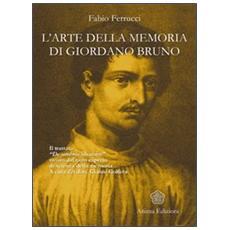 L'arte della memoria di Giordano Bruno. Il trattato «De umbris idearum» rivisto dal noto esperto di scienza della memoria