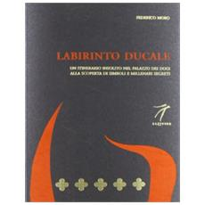 Labirinto ducale. Un itinerario insolito nel Palazzo dei Dogi alla scoperta di simboli e millenari segreti