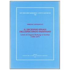 Il decennio finale dell'episcopato padovano. Lettere di Gregorio Barbarigo ai familiari (1688-1697)