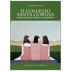 Il Collegio Santa Gorizia. Una strada verso il mondo