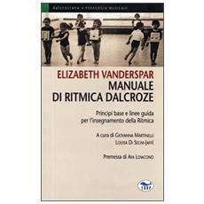 Manuale di ritmica Dalcroze. Principi base e linee guida per l'insegnamento della ritmica