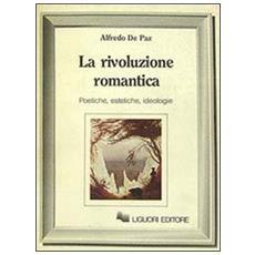 Rivoluzione romantica. Poetiche, estetiche, ideologie (La)