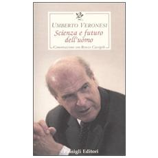 Scienza e futuro dell'uomo. Conversazione con Renzo Cassigoli