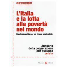 L'Italia e la lotta alla povertà nel mondo. Una leadership per un futuro sostenibile. Annuario della cooperazione allo svilupp