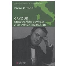Cavour. Storia pubblica e privata di un politico spregiudicato