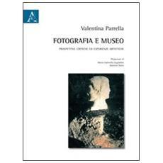 Fotografia e museo. Prospettive critiche ed esperienze artistiche