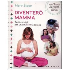 Diventerò mamma. Tanti consigli per una maternità serena