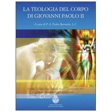 La teologia del corpo di Giovanni Paolo II. Ediz. italiana, inglese e spagnola