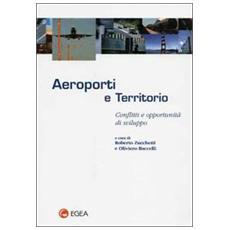 Aeroporti e territorio. Conflitti e opportunit� di sviluppo