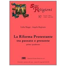Riforma protestante (La) . Vol. 1: Tra passato e presente.