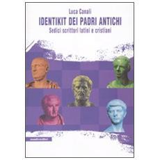 Identikit dei padri antichi. Sedici scrittori latini e cristiani