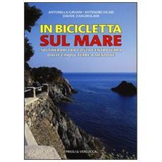 In bicicletta sul mare. 50 itinerari tra costa e entroterra dalle Cinque Terre a Mentone