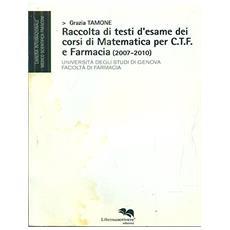 Raccolta di testi d'esame dei corsi di matematica per C. T. F. e farmacia (2007-2010)