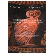 «Attikon. . . keramon». Veder greco a Camarina dal principe di Biscari ai nostri giorni. Vol. 2