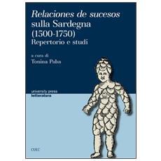Relaciones de sucesos sulla Sardegna (1500-1750) . Repertorio e studi. Ediz. italiana
