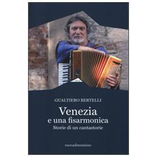 Venezia è una fisarmonica. Storie di un cantastorie