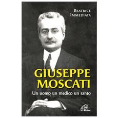 Giuseppe Moscati. Un uomo, un medico, un santo