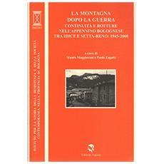 La montagna dopo la guerra coninuità e rotture dell'Appennino bolognese tra Idice e Setta-Reno: 1945-2000