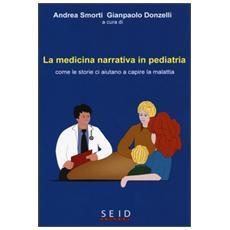 Medicina narrativa in pediatria. Come le storie ci aiutano a capire la malattia (La)