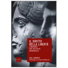 Diritto della libert�. Lineamenti per un'eticit� democratica (Il)