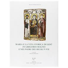 Maria e la vita storica di Gesù in Gregorio Magno e nei padri dei secoli V-VII. Atti del convegno mariologico (Parma, 21-22 maggio 2004)