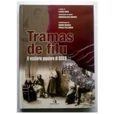 Tramas de filu. Storia del vestiario popolare di Osilo. Ediz. multilingue