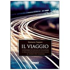 Il viaggio. Contributo della letteratura e dell'antropologia culturale al senso del viaggio