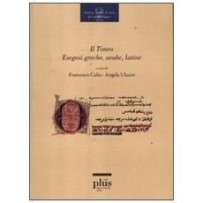 Il Timeo. Esegesi greche, arabe, latine. Ediz. multilingue
