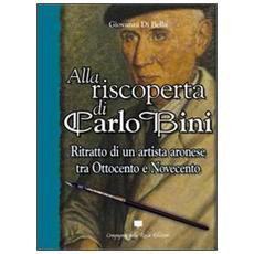 Alla riscoperta di Carlo Bini. Ritratto di un artista aronese tra Ottocento e Novecento