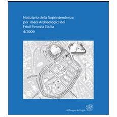 Notiziario della Soprintendenza per i Beni Archeologici del Friuli Venezia Giulia (2009) . Vol. 4