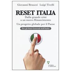Reset Italia. Dalla grande crisi a un nuovo Rinascimento. Un progetto globale per il paese
