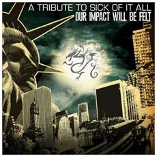 Our Impact Will Be Felt : A Tribute To Sick Of It All