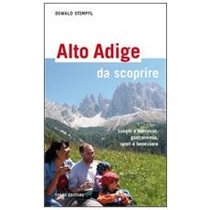 Alto Adige da scoprire. Luoghi d'interesse, gastronomia, sport e benessere