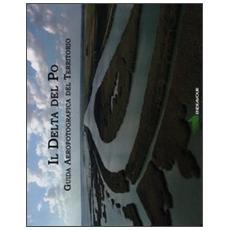 Il Delta del Po. Guida aereofotografica del territorio