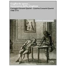Gagliarde spese. . . incostanza della stagione. Carteggio Giovanni Querini, Caterina Contarini Querini 1768-1773