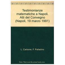 Testimonianze matematiche a Napoli. Atti del Convegno (Napoli, 19 marzo 1991)
