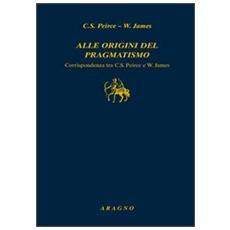 Alle origini del pragmatismo. Corrispondenza tra C. S. Peirce e W. James