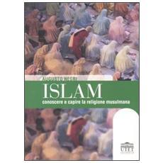 Islam. Conoscere e capire la religione musulmana