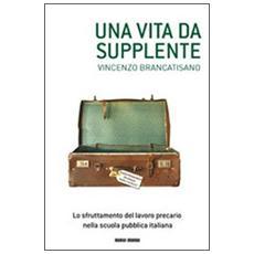 Una vita da supplente. Lo sfruttamento del lavoro precario nella scuola pubblica italiana