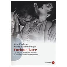 Furious love. Liz Taylor, Richard Burton: la storia d'amore del secolo