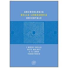 Archeologia nella Lombardia orientale. I musei della rete Ma net e il loro territorio