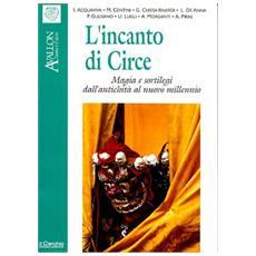 L'incanto di Circe. Magia e sortilegi dall'antichità al nuovo millennio