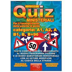 Nuovissimi quiz patente. Quiz ministeriali per il conseguimento della patente di guida categoria A1, A2, A, B1, B, B+96. Testo completamente aggiornato. . .